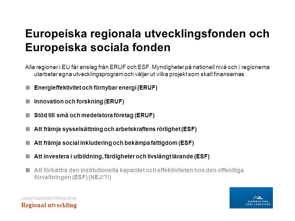 LANDSTINGSDIREKTÖRENS STAB Regional utveckling Europeiska regionala utvecklingsfonden och Europeiska sociala fonden Alla regioner i EU får anslag från