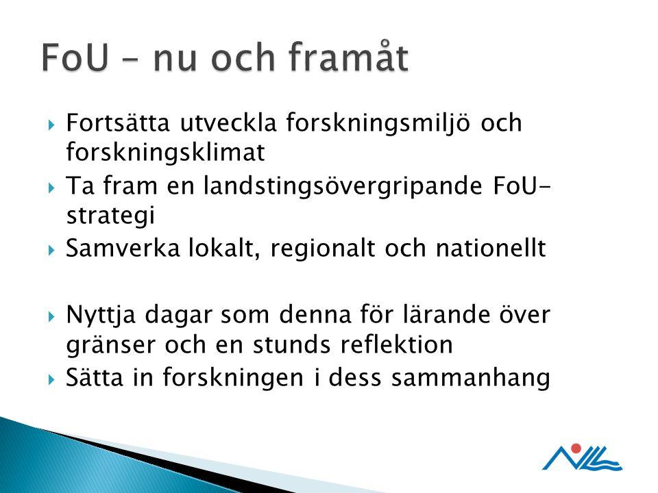  Fortsätta utveckla forskningsmiljö och forskningsklimat  Ta fram en landstingsövergripande FoU- strategi  Samverka lokalt, regionalt och nationell