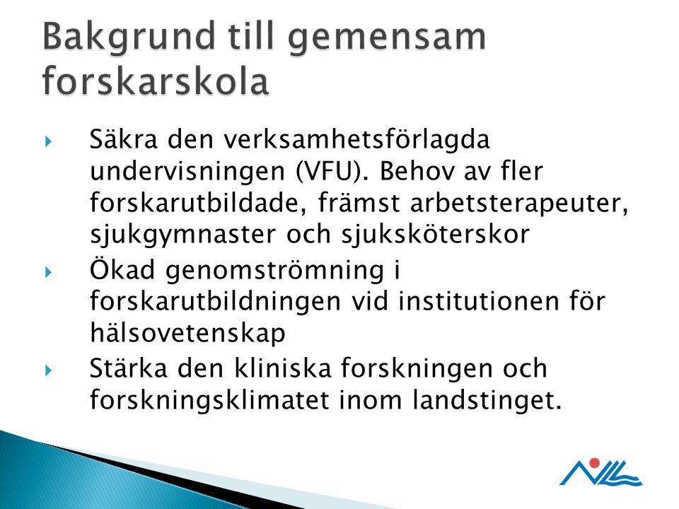  Säkra den verksamhetsförlagda undervisningen (VFU). Behov av fler forskarutbildade, främst arbetsterapeuter, sjukgymnaster och sjuksköterskor  Ökad