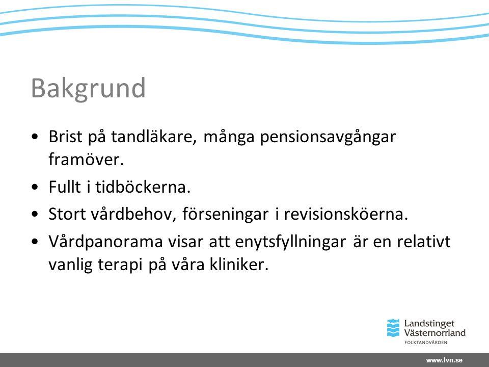 www.lvn.se Bakgrund Brist på tandläkare, många pensionsavgångar framöver.