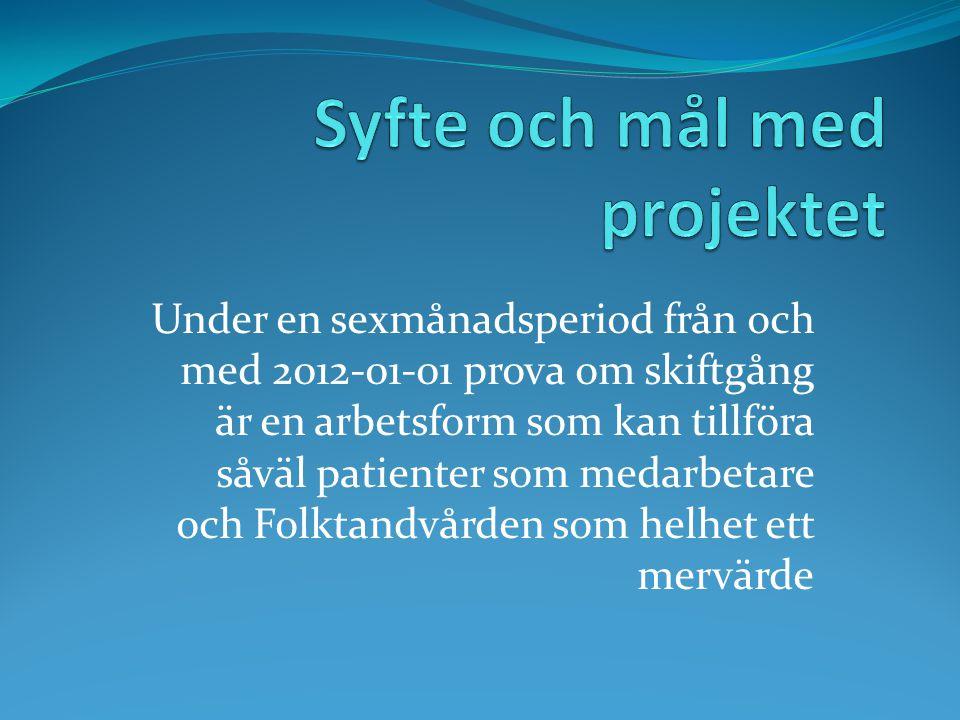 Under en sexmånadsperiod från och med 2012-01-01 prova om skiftgång är en arbetsform som kan tillföra såväl patienter som medarbetare och Folktandvård