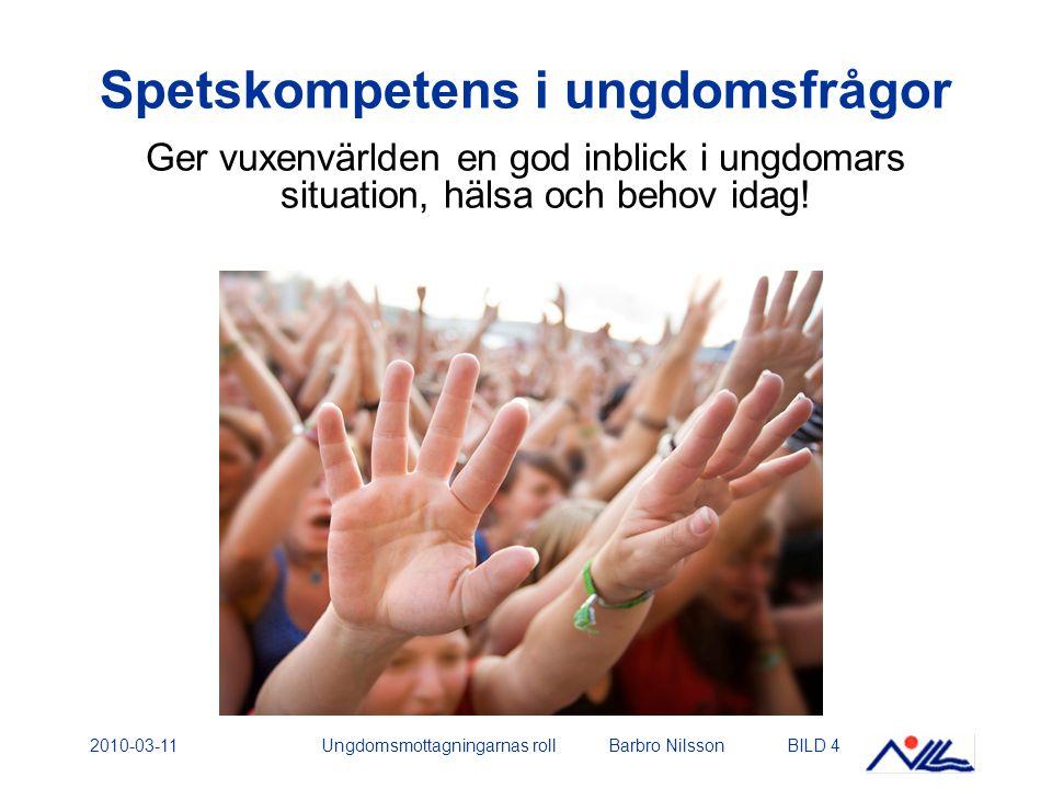 2010-03-11Ungdomsmottagningarnas roll Barbro NilssonBILD 4 Spetskompetens i ungdomsfrågor Ger vuxenvärlden en god inblick i ungdomars situation, hälsa och behov idag!