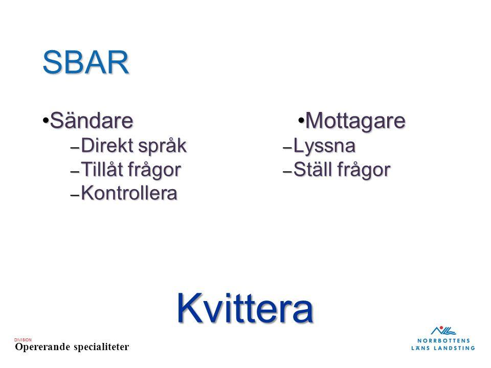 DIVISION Opererande specialiteter SBAR SändareSändare – Direkt språk – Tillåt frågor – Kontrollera MottagareMottagare – Lyssna – Ställ frågor Kvittera