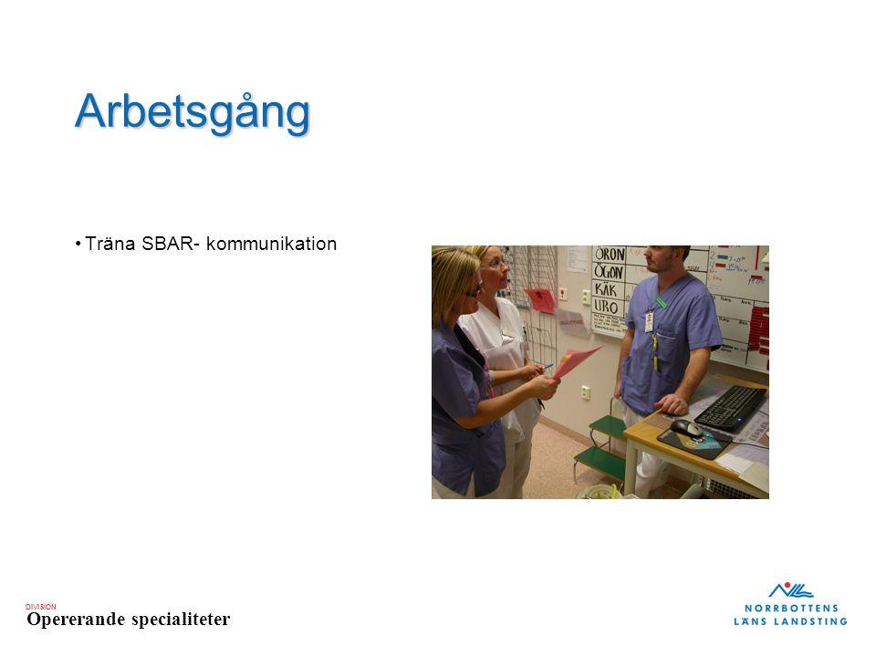 DIVISION Opererande specialiteter Arbetsgång Träna SBAR- kommunikation