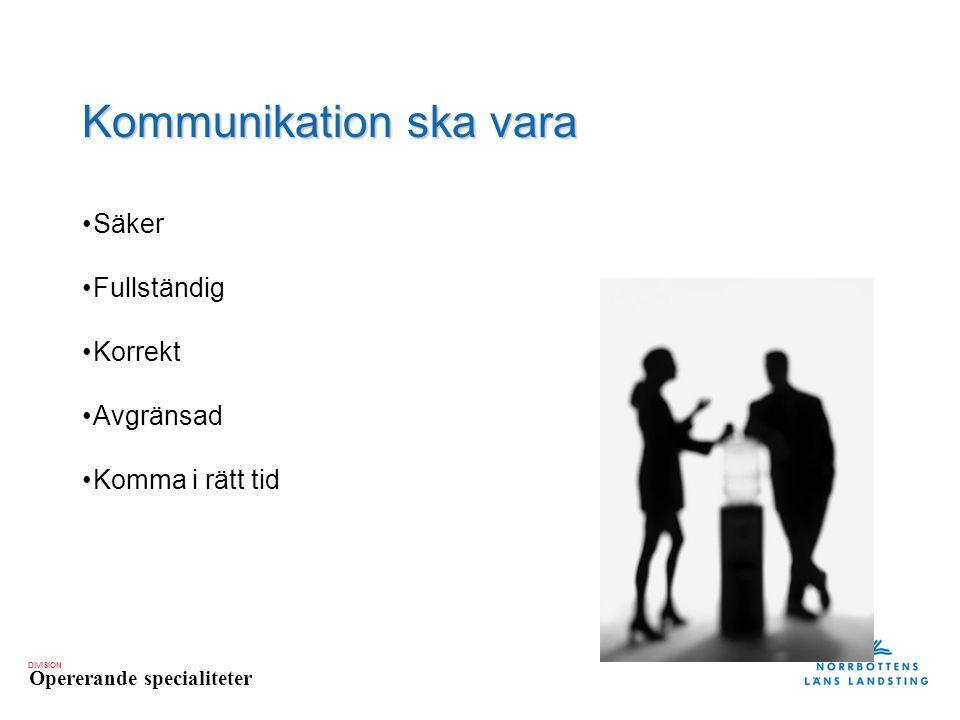 DIVISION Opererande specialiteter Kommunikation ska vara Säker Fullständig Korrekt Avgränsad Komma i rätt tid