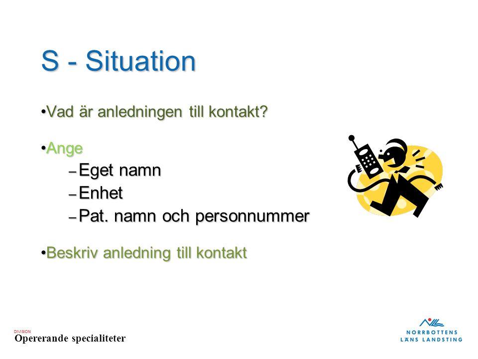 DIVISION Opererande specialiteter S - Situation Vad är anledningen till kontakt?Vad är anledningen till kontakt.