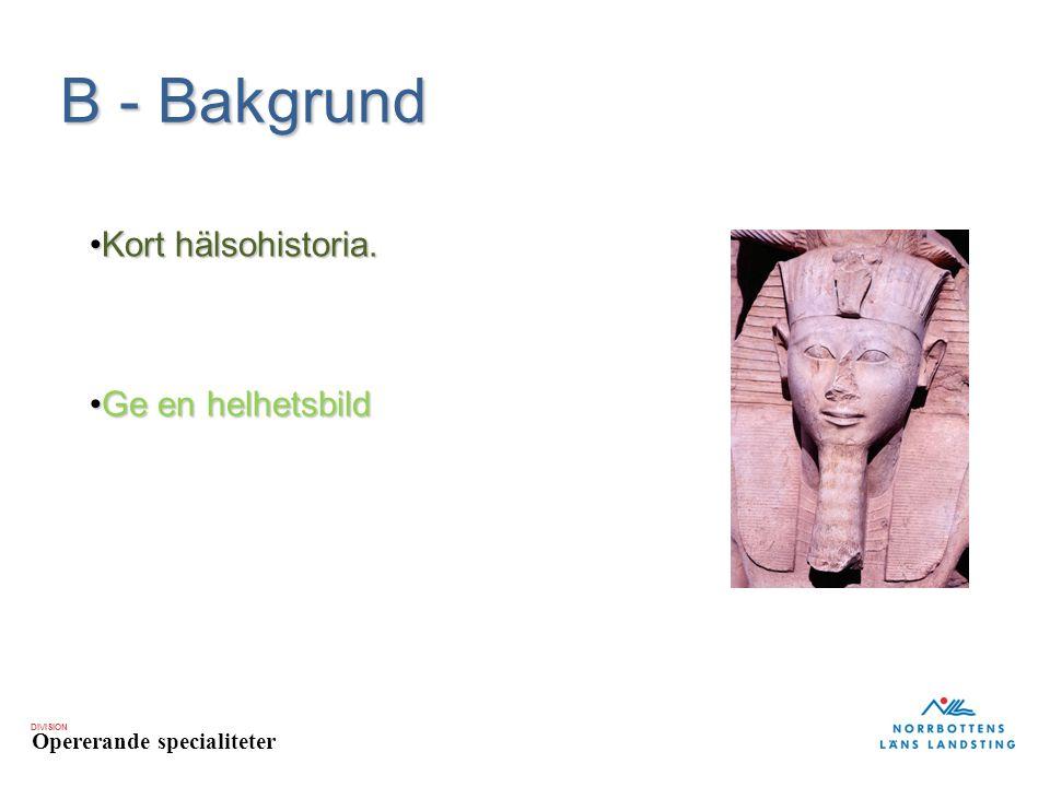 DIVISION Opererande specialiteter B - Bakgrund Kort hälsohistoria.Kort hälsohistoria.