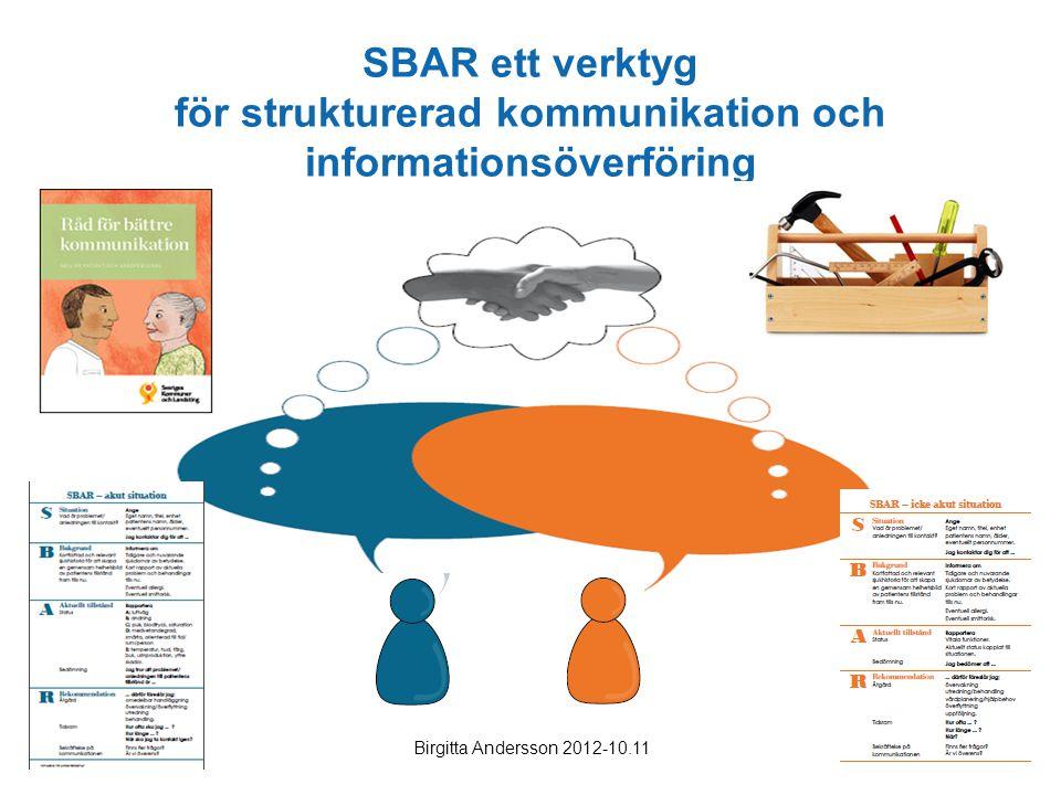 Birgitta Andersson 2012-10.11 SBAR ett verktyg för strukturerad kommunikation och informationsöverföring