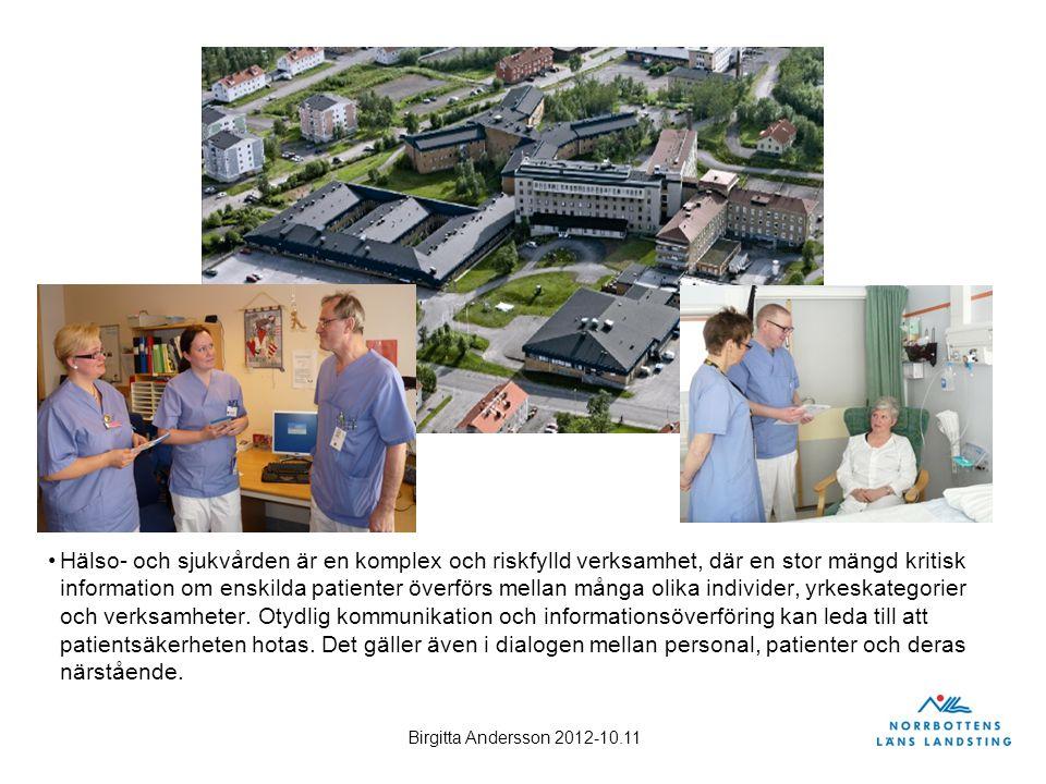 Birgitta Andersson 2012-10.11 Hälso- och sjukvården är en komplex och riskfylld verksamhet, där en stor mängd kritisk information om enskilda patiente