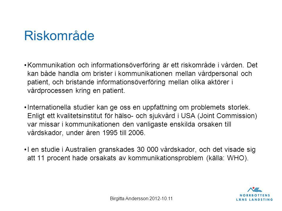 Riskområde Kommunikation och informationsöverföring är ett riskområde i vården. Det kan både handla om brister i kommunikationen mellan vårdpersonal o