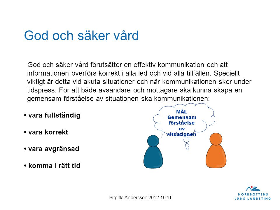 Birgitta Andersson 2012-10.11 God och säker vård God och säker vård förutsätter en effektiv kommunikation och att informationen överförs korrekt i all
