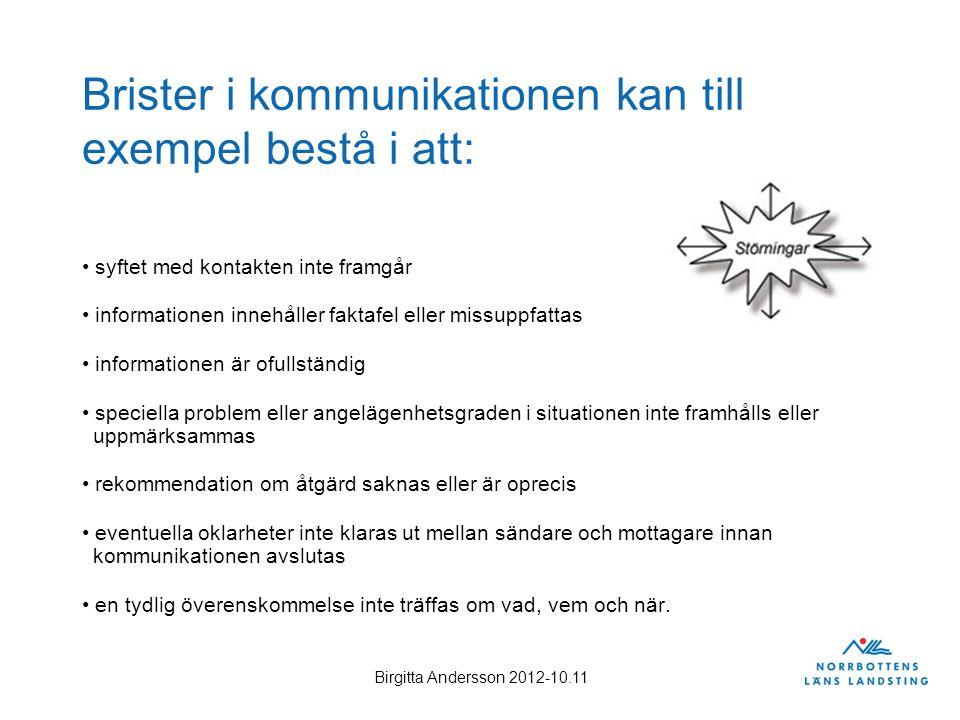 Birgitta Andersson 2012-10.11 Brister i kommunikationen kan till exempel bestå i att: syftet med kontakten inte framgår informationen innehåller fakta