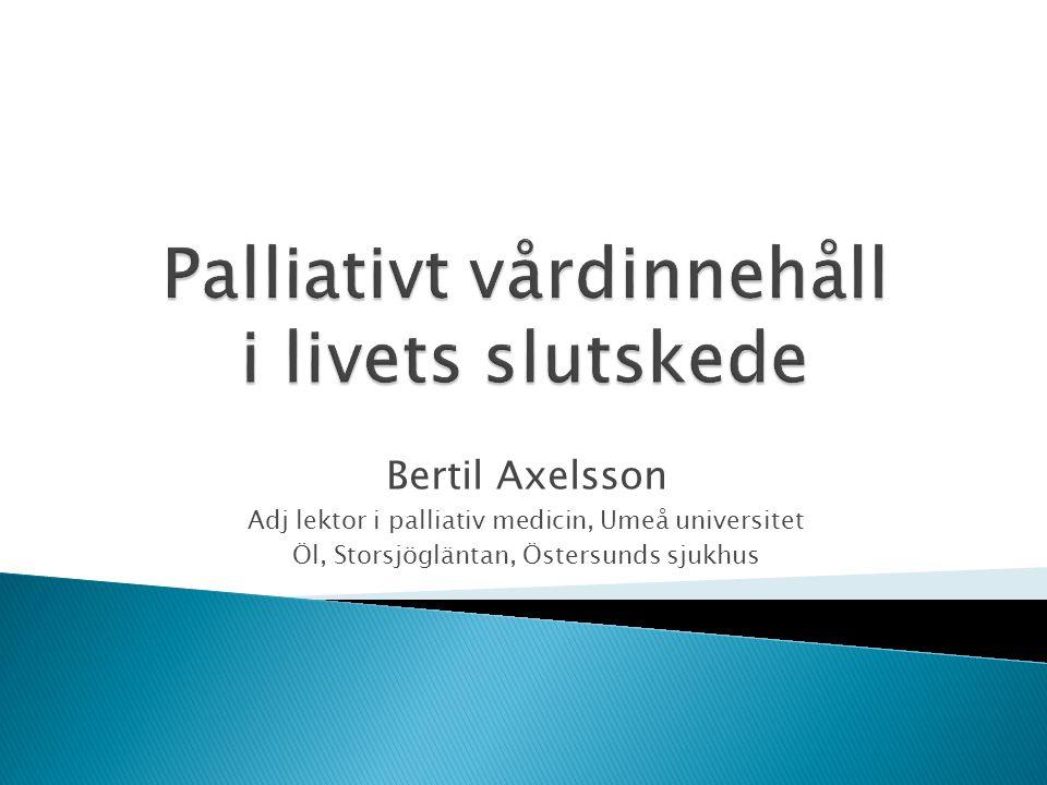 Bertil Axelsson Adj lektor i palliativ medicin, Umeå universitet Öl, Storsjögläntan, Östersunds sjukhus