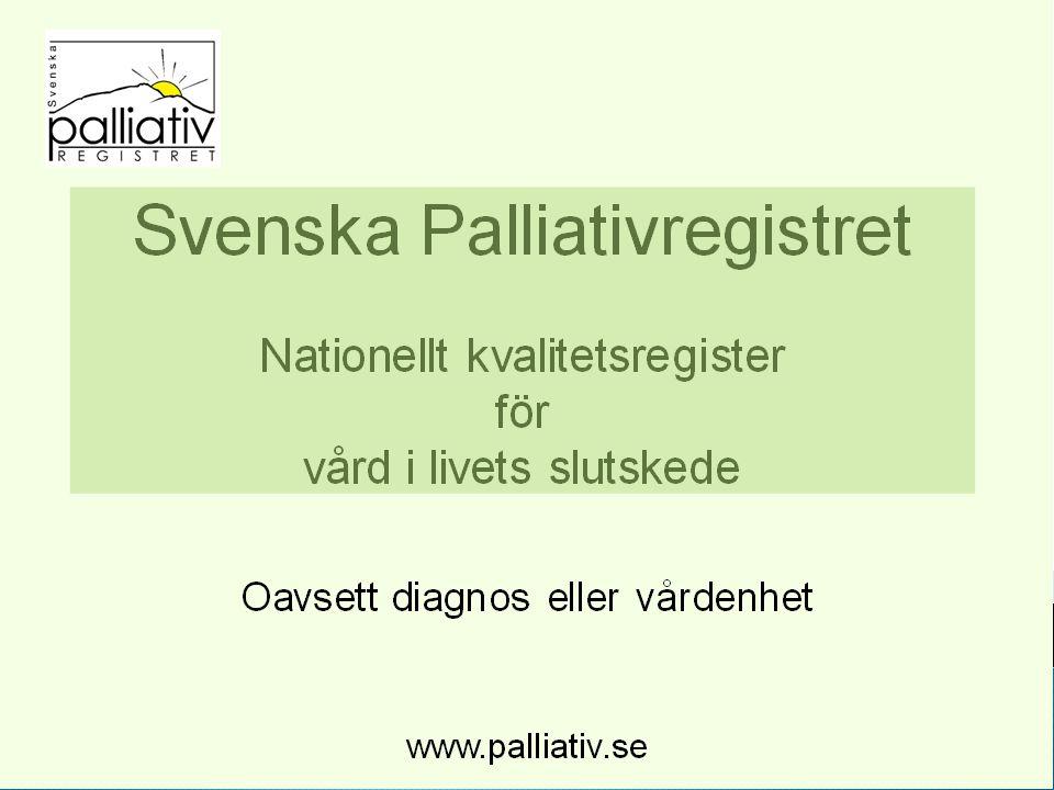  Att successivt förbättra vården i livets slutskede  92 000 dör varje år  80% dör den långsamma döden  4-5 000 vårdenheter i Sverige  Alla dödsfall registreras (av enhet som äger sängen!!!)  Fokus vårdinnehållet sista levnadsveckan