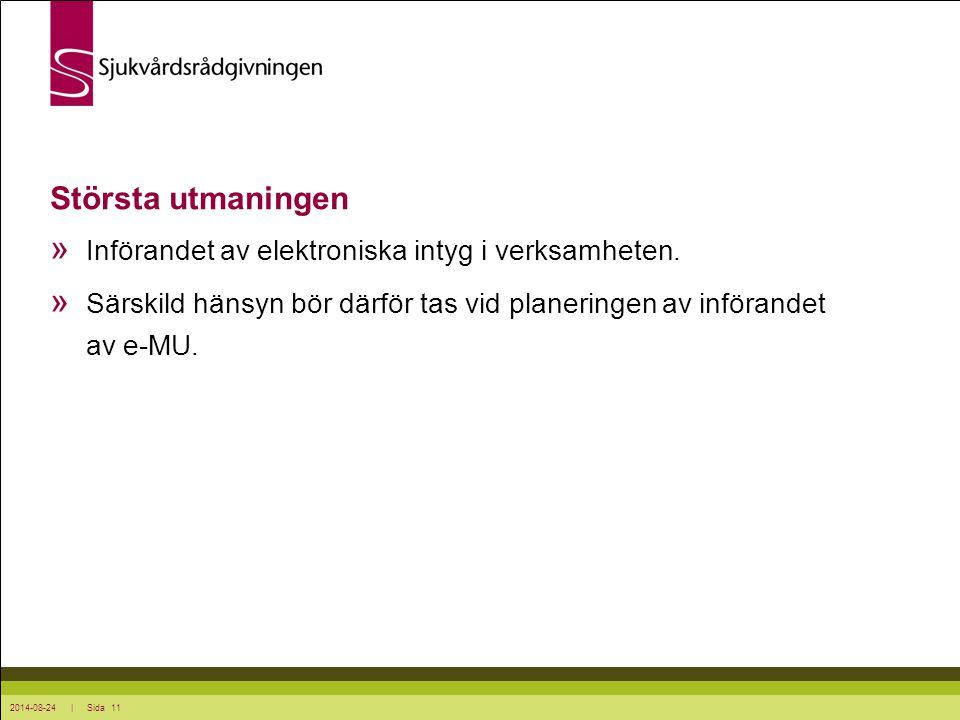 2014-08-24 | Sida 11 Största utmaningen » Införandet av elektroniska intyg i verksamheten. » Särskild hänsyn bör därför tas vid planeringen av införan
