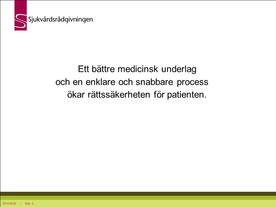 2014-08-24 | Sida 3 Ett bättre medicinsk underlag och en enklare och snabbare process ökar rättssäkerheten för patienten.