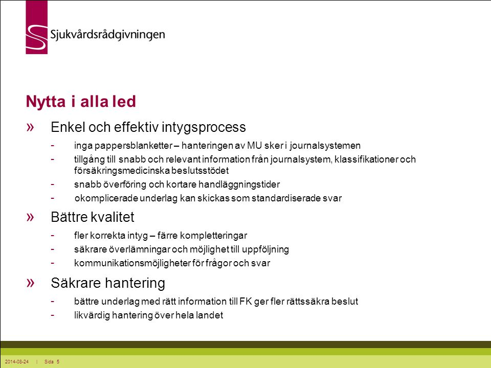 2014-08-24 | Sida 6 Projektet IFV SKL och Försäkringskassan tog beslut i april 2009: » Två projekt med syfte att överföra det medicinska underlaget (MU) elektroniskt.