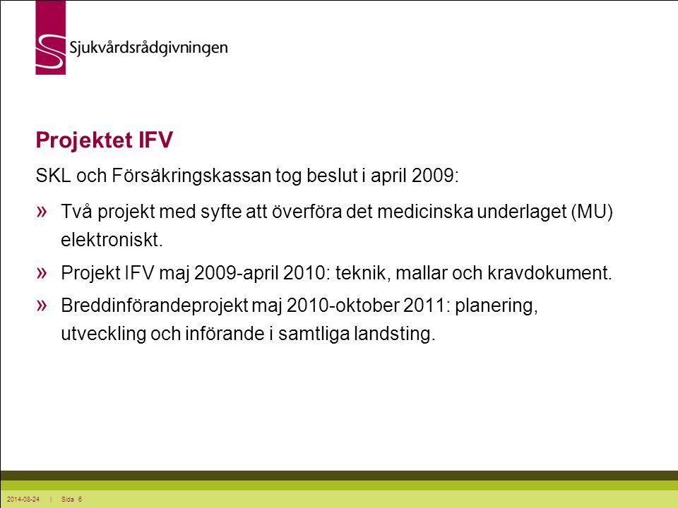 2014-08-24 | Sida 6 Projektet IFV SKL och Försäkringskassan tog beslut i april 2009: » Två projekt med syfte att överföra det medicinska underlaget (M