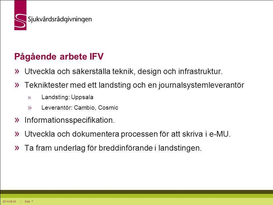 2014-08-24 | Sida 7 Pågående arbete IFV » Utveckla och säkerställa teknik, design och infrastruktur. » Tekniktester med ett landsting och en journalsy