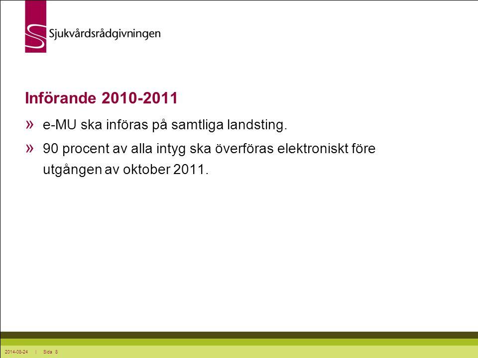 2014-08-24 | Sida 8 Införande 2010-2011 » e-MU ska införas på samtliga landsting. » 90 procent av alla intyg ska överföras elektroniskt före utgången
