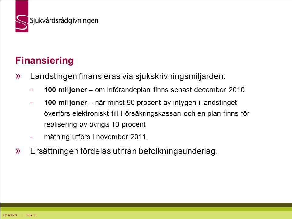 2014-08-24 | Sida 9 Finansiering » Landstingen finansieras via sjukskrivningsmiljarden: - 100 miljoner – om införandeplan finns senast december 2010 -