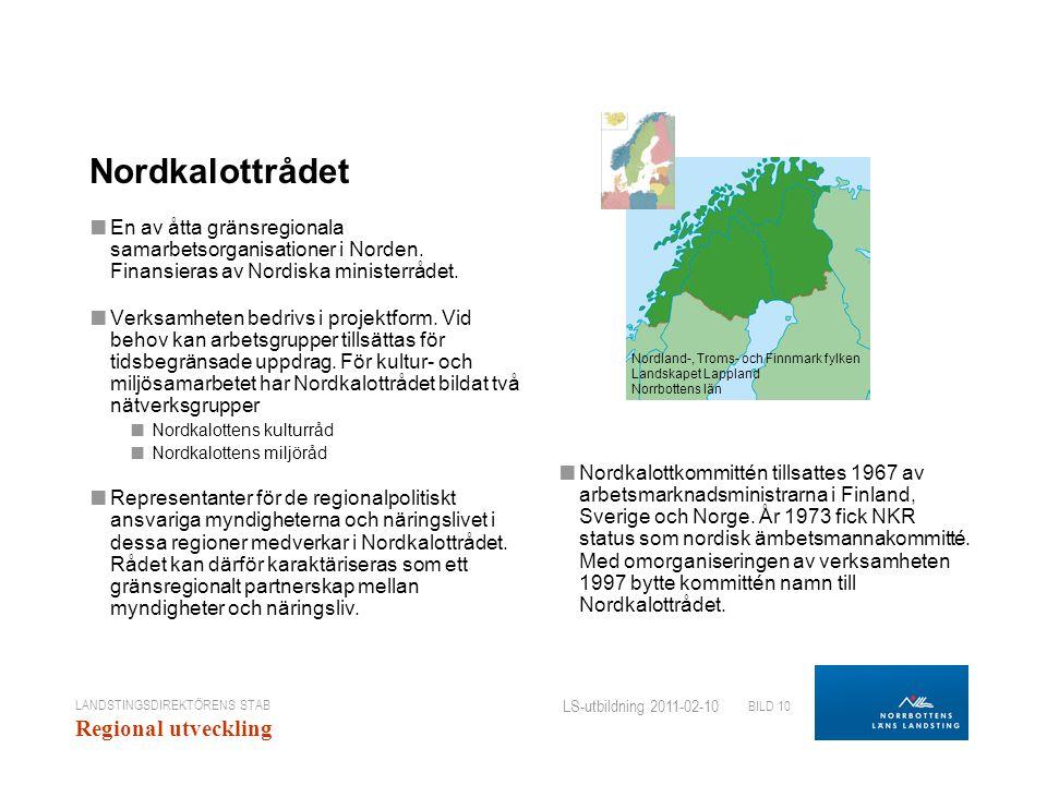 LANDSTINGSDIREKTÖRENS STAB Regional utveckling BILD 10 LS-utbildning 2011-02-10 Nordkalottrådet ■ En av åtta gränsregionala samarbetsorganisationer i Norden.