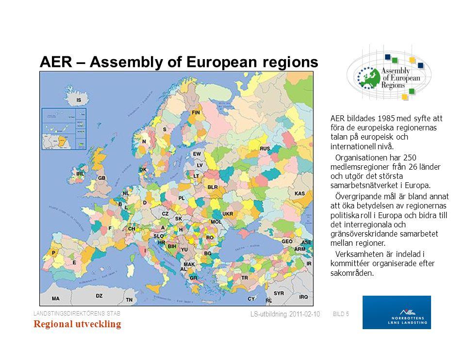 LANDSTINGSDIREKTÖRENS STAB Regional utveckling BILD 5 LS-utbildning 2011-02-10 AER – Assembly of European regions AER bildades 1985 med syfte att föra de europeiska regionernas talan på europeisk och internationell nivå.