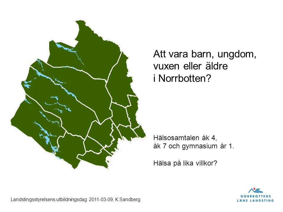 Landstingsstyrelsens utbildningsdag 2011-03-09, K Sandberg Att vara barn, ungdom, vuxen eller äldre i Norrbotten.