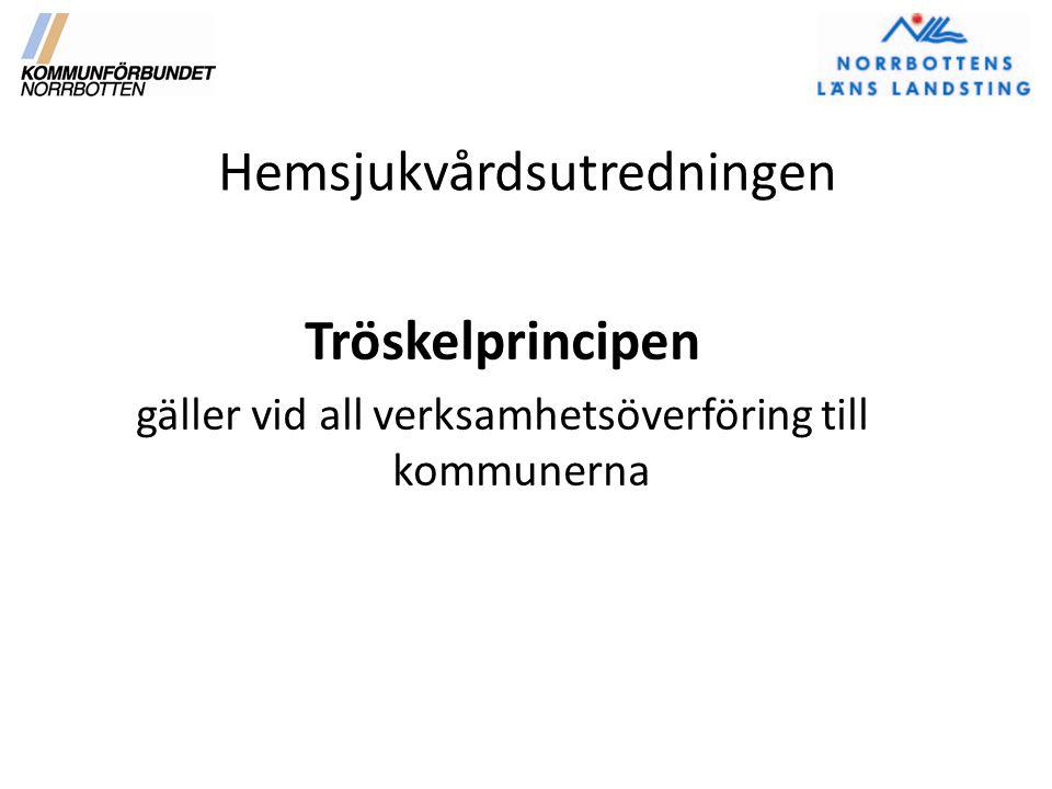 Hemsjukvårdsutredningen Tröskelprincipen gäller vid all verksamhetsöverföring till kommunerna
