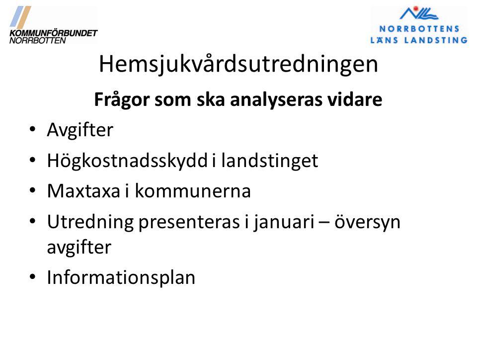 Hemsjukvårdsutredningen Frågor som ska analyseras vidare Avgifter Högkostnadsskydd i landstinget Maxtaxa i kommunerna Utredning presenteras i januari