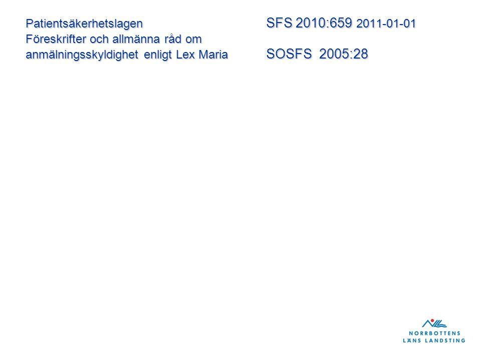 Patientsäkerhetslagen SFS 2010:659 2011-01-01 Föreskrifter och allmänna råd om anmälningsskyldighet enligt Lex Maria SOSFS 2005:28