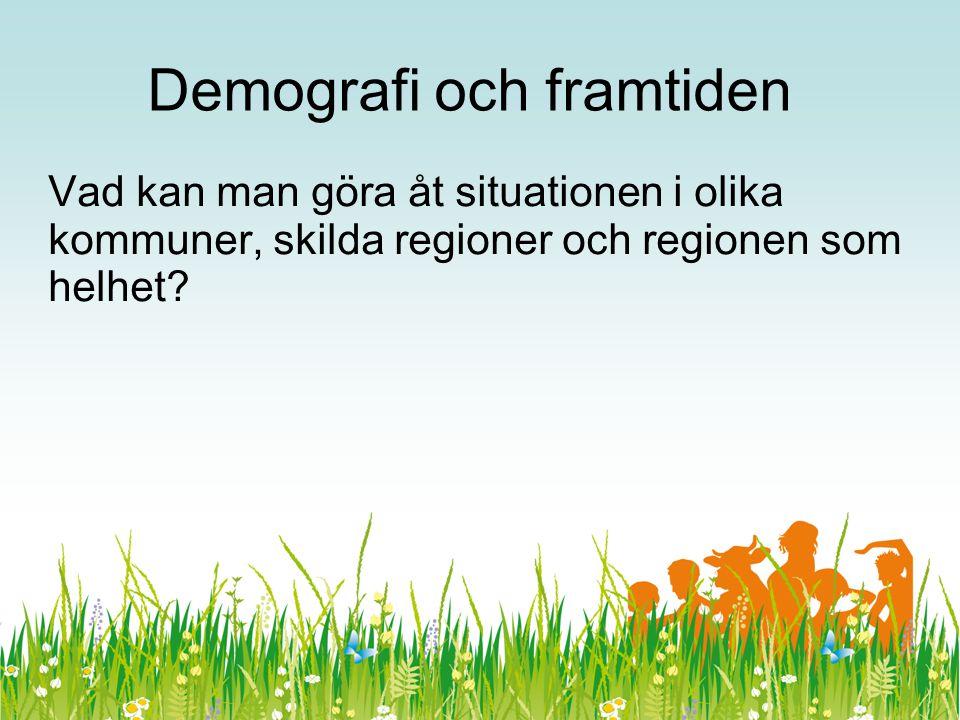 Demografi och framtiden Vad kan man göra åt situationen i olika kommuner, skilda regioner och regionen som helhet?