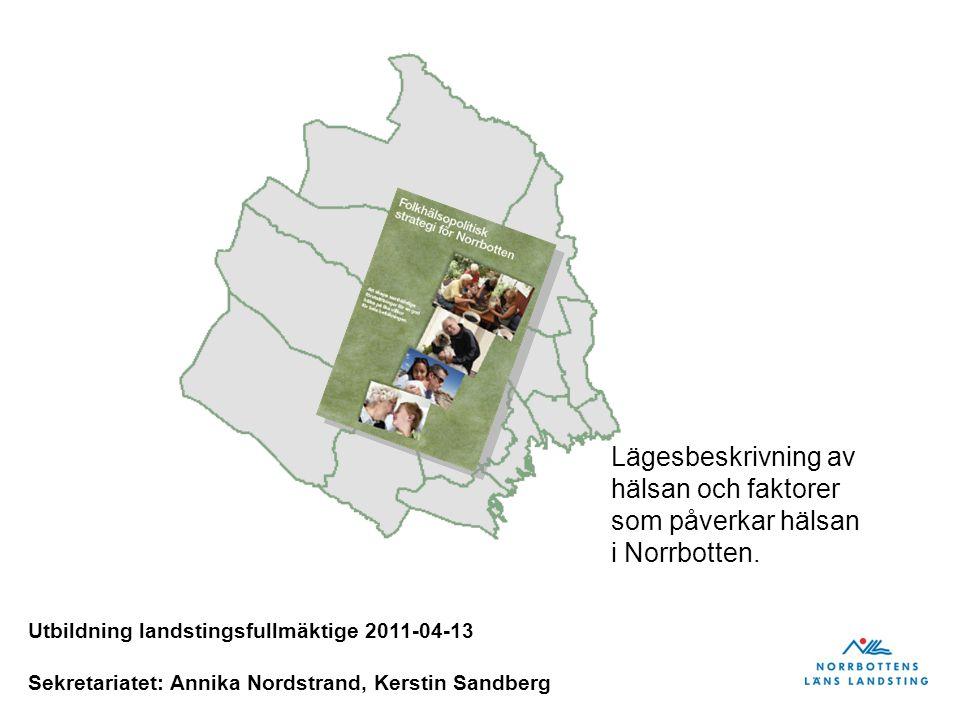 Utbildning landstingsfullmäktige 2011-04-13 Sekretariatet: Annika Nordstrand, Kerstin Sandberg Lägesbeskrivning av hälsan och faktorer som påverkar hä