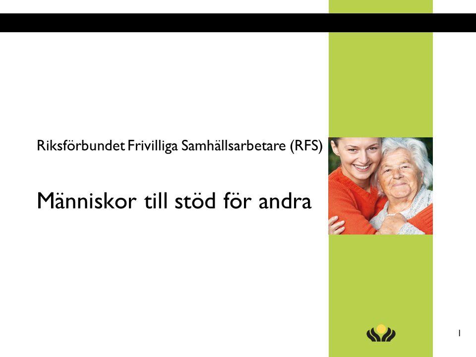 RFS 1 RIKSFÖRBUNDET FRIVILLIGA SAMHÄLLSARBETARE Riksförbundet Frivilliga Samhällsarbetare (RFS) Människor till stöd för andra
