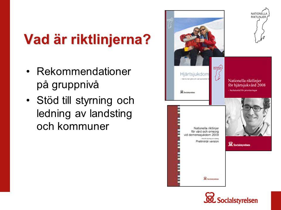Vad är riktlinjerna? Rekommendationer på gruppnivå Stöd till styrning och ledning av landsting och kommuner
