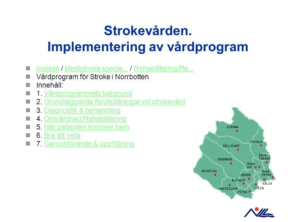 Strokevården. Implementering av vårdprogram Insidan / Medicinska specia... / Rehabilitering/Re... InsidanMedicinska specia...Rehabilitering/Re... Vård