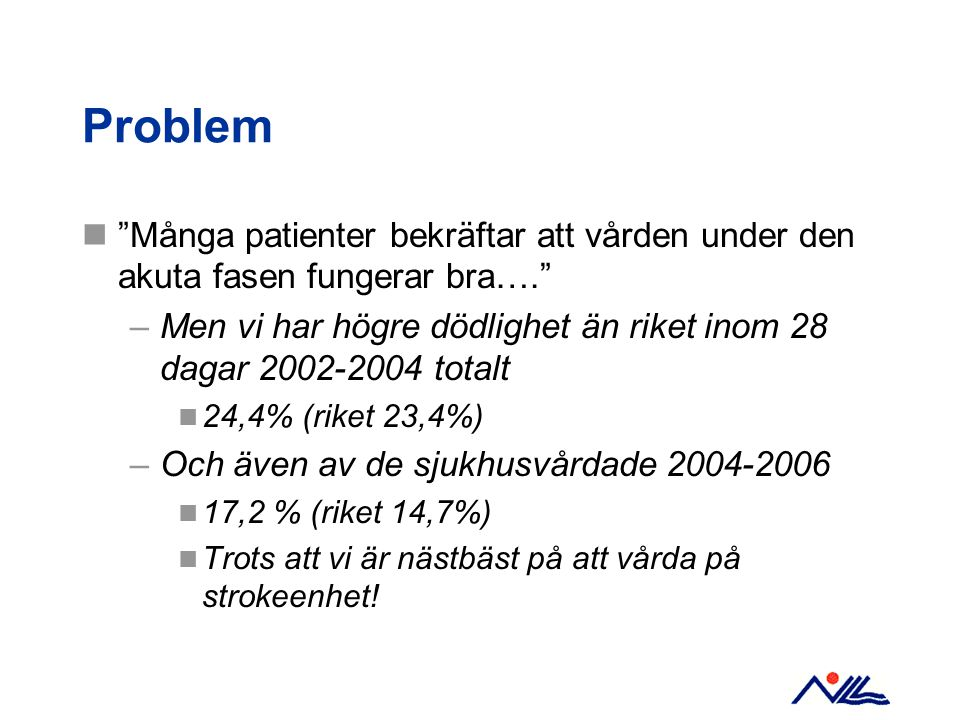 """Problem """"Många patienter bekräftar att vården under den akuta fasen fungerar bra…."""" –Men vi har högre dödlighet än riket inom 28 dagar 2002-2004 total"""