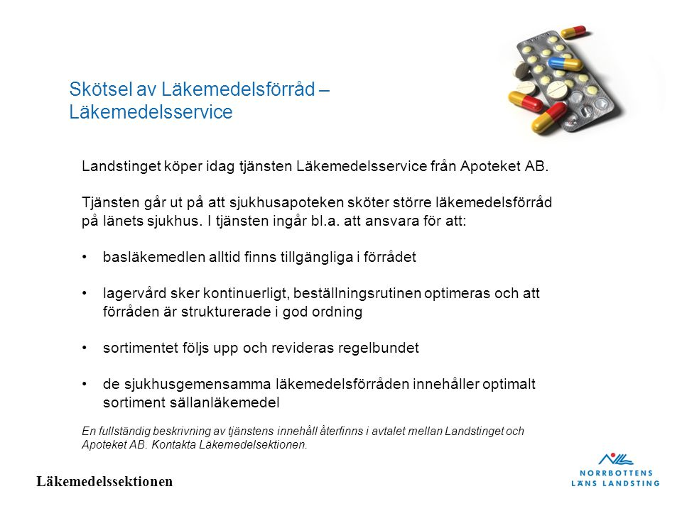 Läkemedelssektionen Skötsel av Läkemedelsförråd – Läkemedelsservice Apoteket AB sköter, sedan februari 2010, 46 läkemedelsförråd, som finns på vårdavdelningarna på länets fem sjukhus.