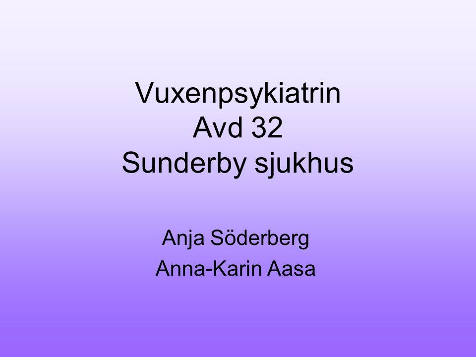 Vuxenpsykiatrin Avd 32 Sunderby sjukhus Anja Söderberg Anna-Karin Aasa