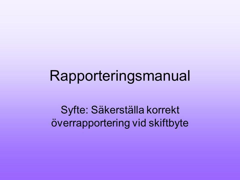 Rapporteringsmanual Syfte: Säkerställa korrekt överrapportering vid skiftbyte