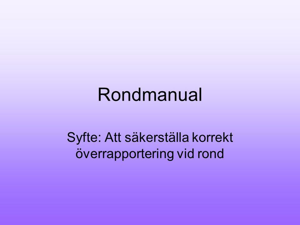Rondmanual Syfte: Att säkerställa korrekt överrapportering vid rond