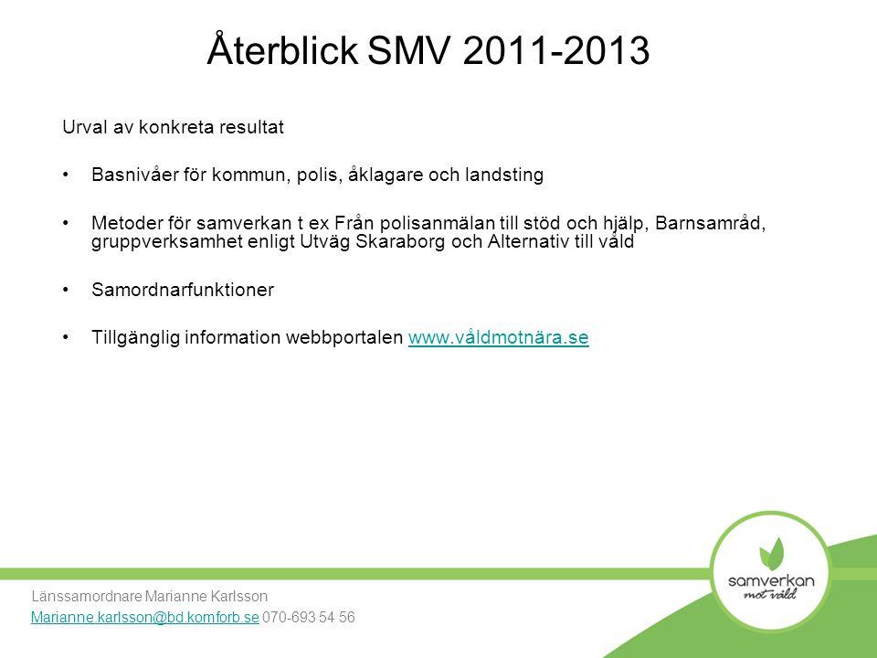 Återblick SMV 2011-2013 Urval av konkreta resultat Basnivåer för kommun, polis, åklagare och landsting Metoder för samverkan t ex Från polisanmälan ti