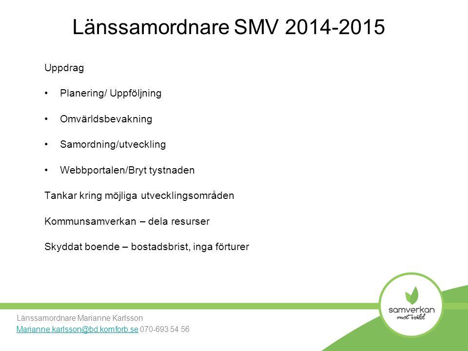Länssamordnare SMV 2014-2015 Uppdrag Planering/ Uppföljning Omvärldsbevakning Samordning/utveckling Webbportalen/Bryt tystnaden Tankar kring möjliga u