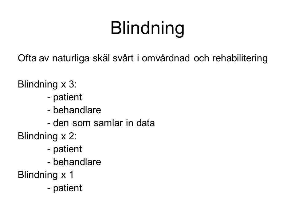 Blindning Ofta av naturliga skäl svårt i omvårdnad och rehabilitering Blindning x 3: - patient - behandlare - den som samlar in data Blindning x 2: - patient - behandlare Blindning x 1 - patient