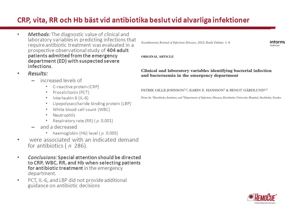 CRP, vita, RR och Hb bäst vid antibiotika beslut vid alvarliga infektioner Methods: The diagnostic value of clinical and laboratory variables in predicting infections that require antibiotic treatment was evaluated in a prospective observational study of 404 adult patients admitted from the emergency department (ED) with suspected severe infections.