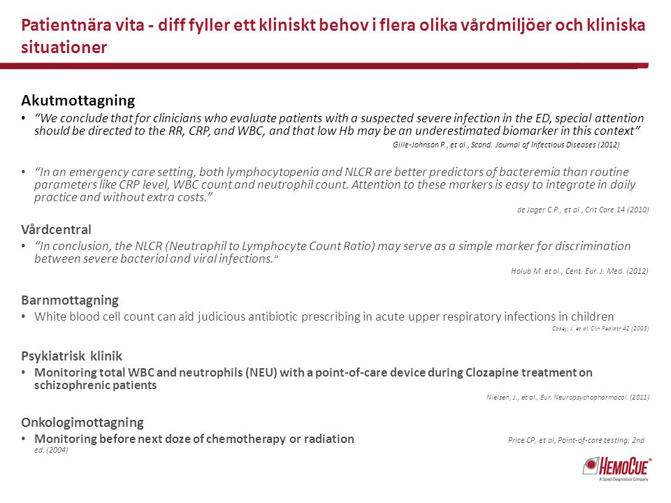 Patientnära vita - diff fyller ett kliniskt behov i flera olika vårdmiljöer och kliniska situationer Akutmottagning We conclude that for clinicians who evaluate patients with a suspected severe infection in the ED, special attention should be directed to the RR, CRP, and WBC, and that low Hb may be an underestimated biomarker in this context Gille-Johnson P., et al., Scand.