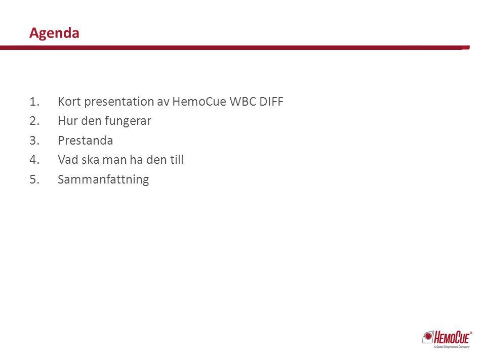 Agenda 1.Kort presentation av HemoCue WBC DIFF 2.Hur den fungerar 3.Prestanda 4.Vad ska man ha den till 5.Sammanfattning
