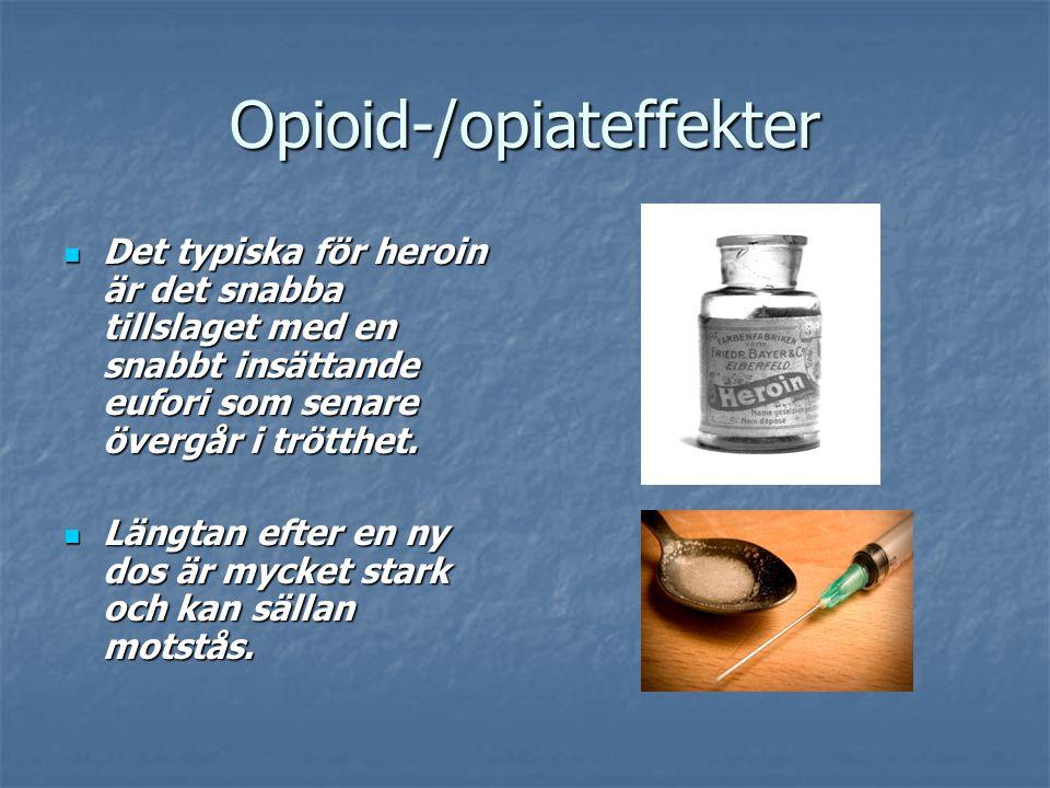 Opioid-/opiateffekter Det typiska för heroin är det snabba tillslaget med en snabbt insättande eufori som senare övergår i trötthet. Det typiska för h