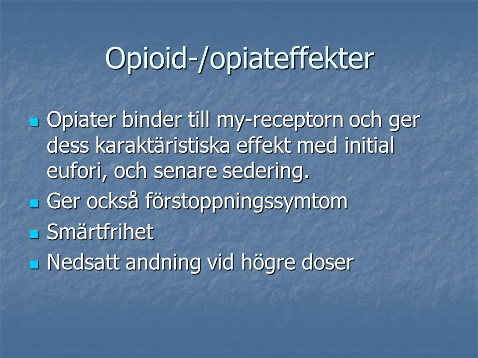 Opioid-/opiateffekter Opiater binder till my-receptorn och ger dess karaktäristiska effekt med initial eufori, och senare sedering. Opiater binder til