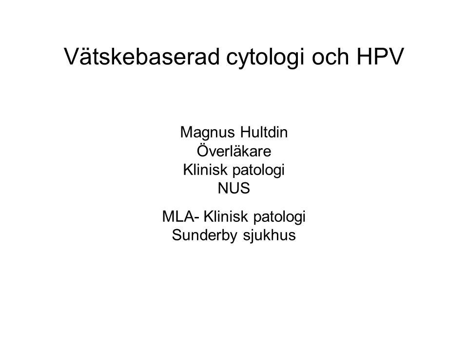 Vätskebaserad cytologi och HPV Magnus Hultdin Överläkare Klinisk patologi NUS MLA- Klinisk patologi Sunderby sjukhus